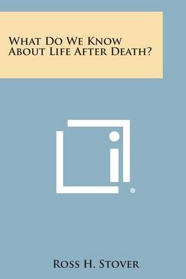 What Do We Know about Life After Death?