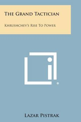 The Grand Tactician: Khrushchev's Rise to Power