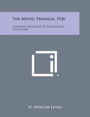 The Mystic Triangle, 1926: A Modern Magazine of Rosicrucian Philosophy