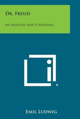 Dr. Freud: An Analysis and a Warning