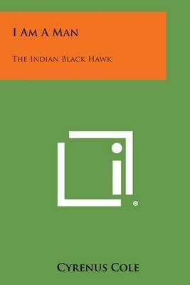 I Am a Man: The Indian Black Hawk