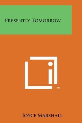Presently Tomorrow