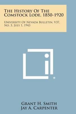 The History of the Comstock Lode, 1850-1920: University of Nevada Bulletin, V37, No. 3, July 1, 1943