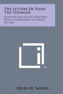 The Letters of Pliny the Younger: Selected and Edited Together with a Companion to Pliny's Letters