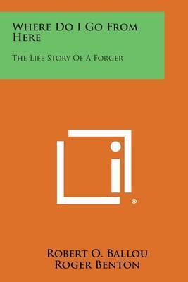Where Do I Go from Here: The Life Story of a Forger