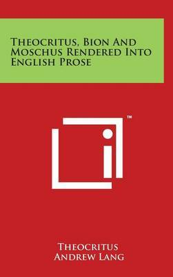 Theocritus, Bion and Moschus Rendered Into English Prose