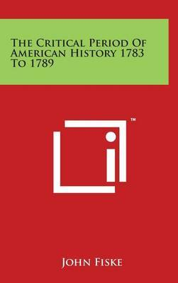 The Critical Period of American History 1783 to 1789