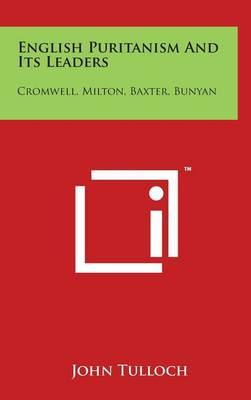 English Puritanism and Its Leaders: Cromwell, Milton, Baxter, Bunyan