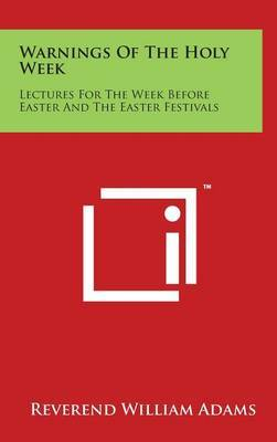 Warnings of the Holy Week: Lectures for the Week Before Easter and the Easter Festivals