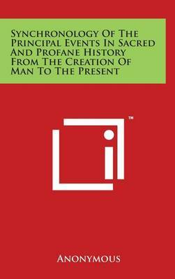 Synchronology of the Principal Events in Sacred and Profane History from the Creation of Man to the Present