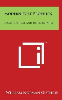 Modern Poet Prophets: Essays Critical and Interpretative