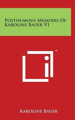 Posthumous Memoirs of Karoline Bauer V1