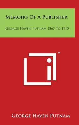 Memoirs of a Publisher: George Haven Putnam 1865 to 1915