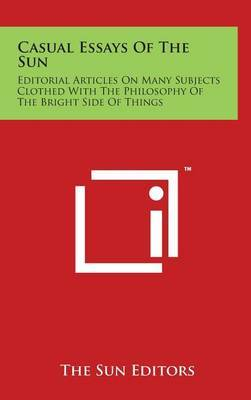 Casual Essays of the Sun: Editorial Articles on Many Subjects Clothed with the Philosophy of the Bright Side of Things