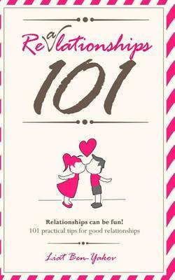 Realationships 101: Relationships Should Be Fun! 101 Practical Tips for Good & Healthy Relationships: Realationships 101: Relationships Should Be Fun! 101 Practical Tips for Good & Healthy Relationships