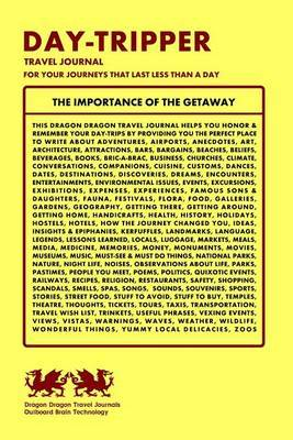Day-Tripper Travel Journal, for Your Journeys That Last Less Than a Day: The Importance of the Get-A-Way