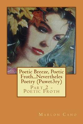 Poetic Breeze, Poetic Froth...Nevertheles Poetry (Puwet3ry) Part 2: Part 2 - Poetic Froth