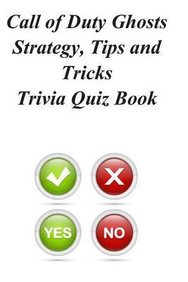 Call of Duty Ghosts Strategy, Tips and Tricks Trivia Quiz Book