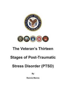 The Veteran's Thirteen Stages of Post-Traumatic Stress Disorder (Ptsd)