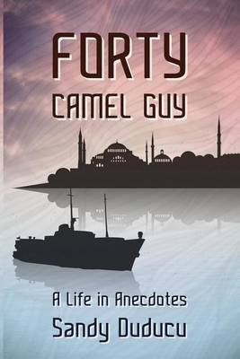 Forty Camel Guy: A Life in Anecdotes