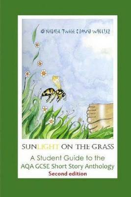 Sunlight on the Grass: A Student Guide to the Aqa Gcse Short Story Anthology