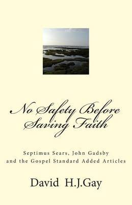 No Safety Before Saving Faith: Septimus Sears, John Gadsby and the Gospel Standard Added Articles