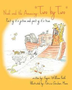 Noah and the Amazing Two by Two: Part of It's Fiction and Part of It's True
