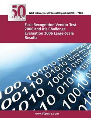 Face Recognition Vendor Test 2006 and Iris Challenge Evaluation 2006 Large-Scale Results