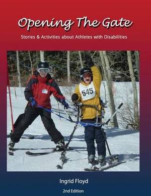 Opening the Gate: Stories & Activities about Athletes with Disabilities