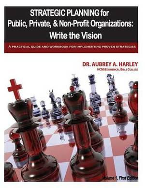 Strategic Planning for Public, Private, & Non-Profit Organizations  : Write the Vision