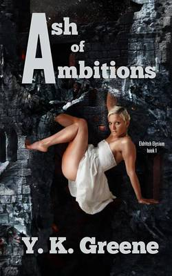 Ash of Ambitions: Book 1 of the Eldritch Elysium Series