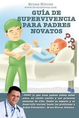 Guia de Supervivencia Para Padres Novatos: Como Sobrevivir a Un Recien Nacido