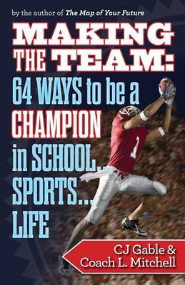 Making the Team: 64 Ways to Be a Champion in School...Sports...Life