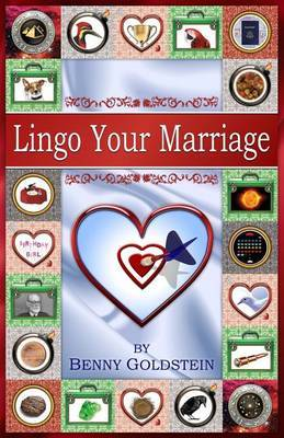 Lingo Your Marriage: It's Never Too Late to Improve Your Relationship by Learning the Language of Marriage; By Recognizing Your Feelings and Turning Negative Emotions and Processes Into Positive Ones.