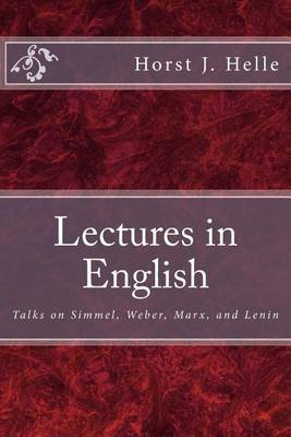 Lectures in English: Talks on Simmel, Weber, Marx, and Lenin