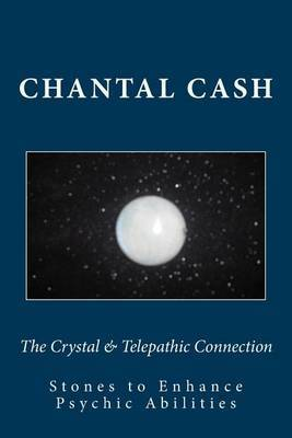 The Crystal & Telepathic Connection  : Stones & Crystals to Enhance Psychic Abilities