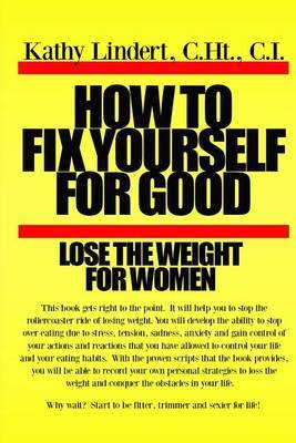 How to Fix Yourself for Good Lose the Weight for Women: This Book Will Help You to Stop the Rollercoaster Ride to Lose Weight. You Will Develop the Ability to Stop Overeating Due to Stress, Tension, and Anxiety. You Will Be Able to Record Your Own Persona