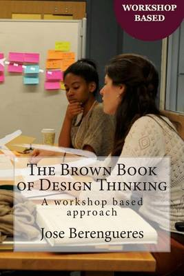 The Brown Book of Design Thinking: A Workshop Based Approach