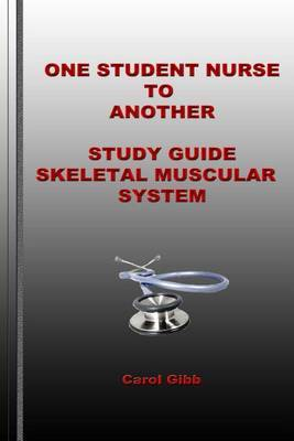 One Student Nurse to Another Study Guide Skeletal Muscular System