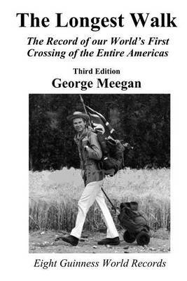 The Longest Walk: The Record of Our World's First Crossing of the Entire Americas (2013 Edition)