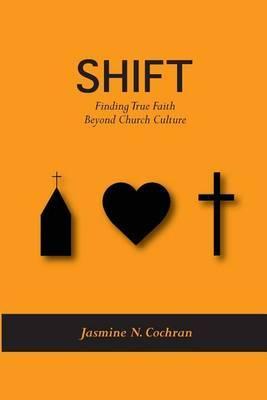 Shift: Finding True Faith Beyond Church Culture