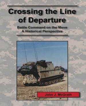 Crossing the Line of Departure: Battle Command on the Move - A Historical Perspective