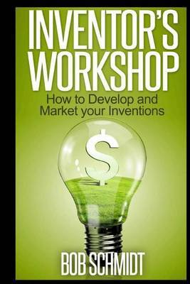Inventor's Workshop - How to Develop and Market Your Inventions
