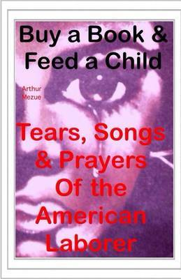 Tears, Songs and Prayers of an American Laborer