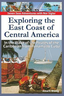 Exploring the East Coast of Central America.: In the Wake of the Pirates of the Caribbean from Panama to Cuba.