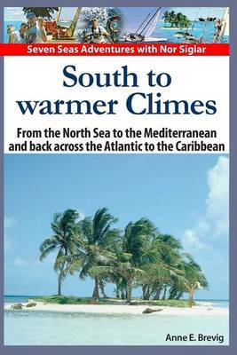 South to Warmer Climes: From the North Sea to the Mediterranean and Back Across the Atlantic to the Caribbean.