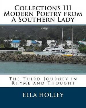 Collections III Modern Poetry from a Southern Lady: The Third Journey in Rhyme and Thought