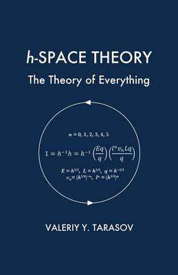 H-Space Theory: The Theory of Everything