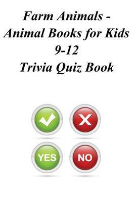 Farm Animals - Animal Books for Kids 9-12 Trivia Quiz Book