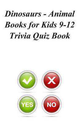 Dinosaurs - Animal Books for Kids 9-12 Trivia Quiz Book